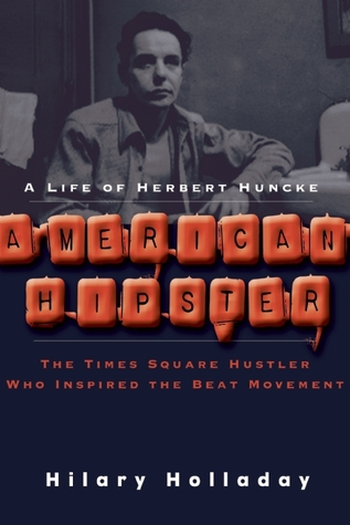 American Hipster: A Life of Herbert Huncke, The Times Square Hustler Who Inspired the Beat Movement