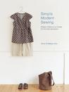 Simple Modern Sewing: 8 Basic Patterns to Create 25 Favorite Garments