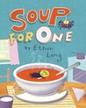 Soup for One by Ethan Long