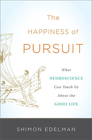 The Happiness of Pursuit: What Neuroscience Can Teach Us About the Good Life