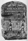 Five Years' Exploration at Thebes