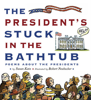 The President S Stuck In The Bathtub Poems About The Presidents By