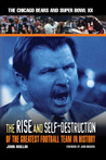 The Rise  Self-Destruction of the Greatest Football Team in History: The Chicago Bears and Super Bowl XX