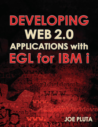 Developing Web 2.0 Applications with EGL for IBM i by Joe Pluta
