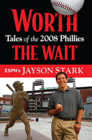 Worth the Wait: Tales of the Phillies 2008 Championship Season