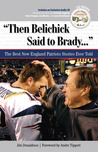 """""""Then Belichick Said to Brady. . ."""": The Best New England Patriots Stories Ever Told"""