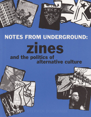 Notes from Underground: Zines and the Politics of Alternative Culture