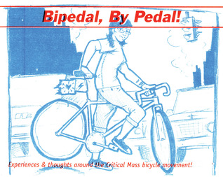 Bipedal, By Pedal!: Issue One: Experiences & Thoughts Around the Critical Mass Movement!