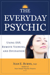 The Everyday Psychic: Using ESP, Remote Viewing, and Divination