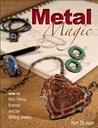 Metal Magic: Etch, Pierce, Enamel, and Set Striking Jewelry