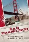 San Francisco Past to Present: A Guided Tour