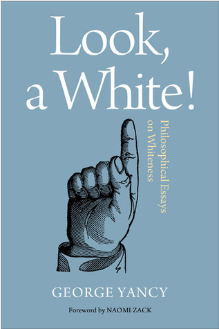 look a white philosophical essays on whiteness by george yancy 13212258