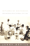 Diploma of Whiteness: Race and Social Policy in Brazil, 1917-1945