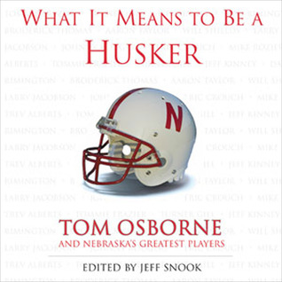What It Means to Be a Husker: Tom Osborne and Nebraska's Greatest Players