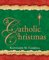 A Catholic Christmas by Kathleen  M. Carroll