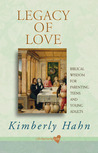 Legacy of Love: Biblical Wisdom for Parenting Teens and Young Adults