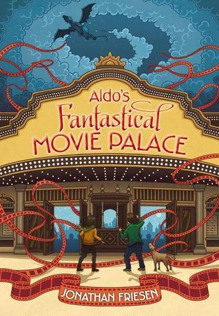 Aldo's Fantastical Movie Palace by Jonathan Friesen
