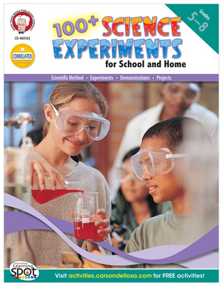 100+ Science Experiments for School and Home, Grades 5 - 8