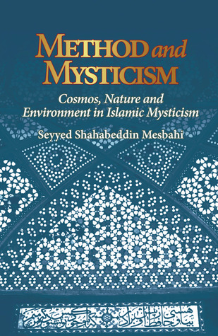Method and Mysticism: Cosmos, Nature and Environment in Islamic Mysticism