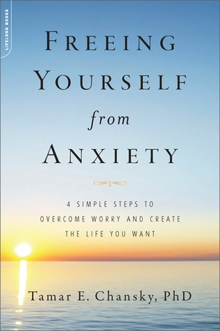 Freeing Yourself From Anxiety 4 Simple Steps To Overcome Worry And