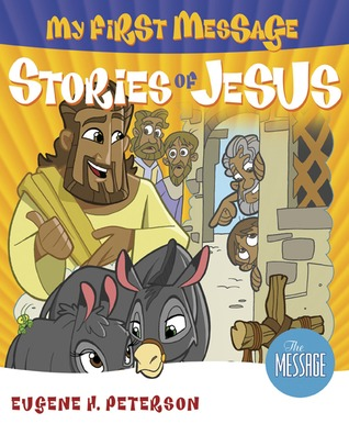 My First Message Stories of Jesus: Includes Read-Along, Sing-Along CD Featuring The Message