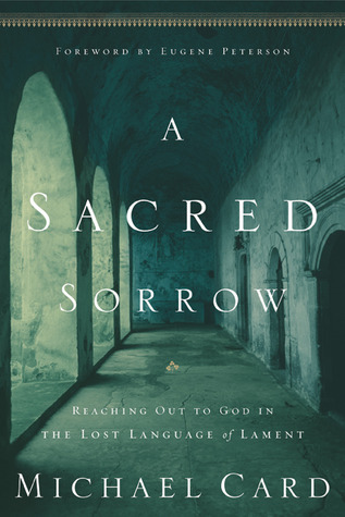 A Sacred Sorrow: Reaching Out to God in the Lost Language of Lament