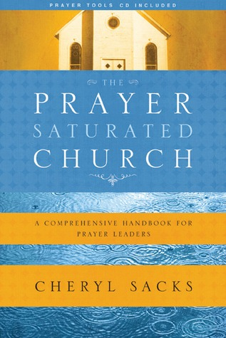 The Prayer-Saturated Church with CD: A Comprehensive Handbook for Prayer Leaders