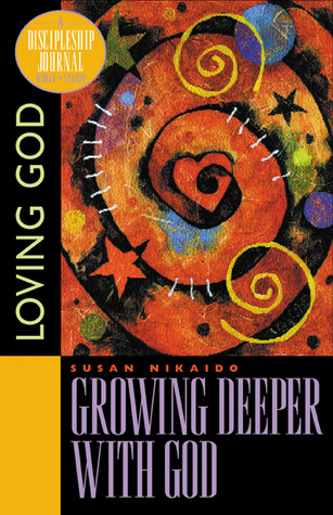 Growing Deeper with God: Loving God