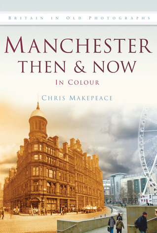 Manchester Then Now: In Colour