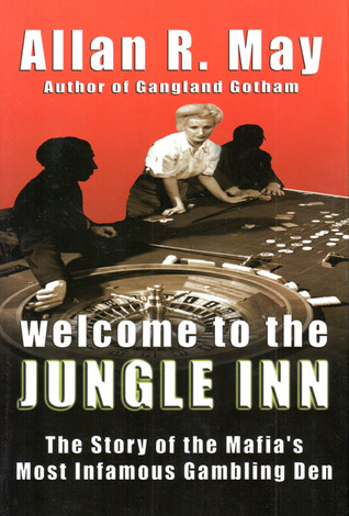 Welcome to the Jungle Inn: The Story of the Mafias Most Infamous Gambling Den