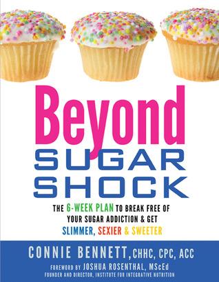 Beyond Sugar Shock: The 6-Week Plan to Break Free of Your Sugar Addiction  Get Slimmer, Sexier  Sweeter