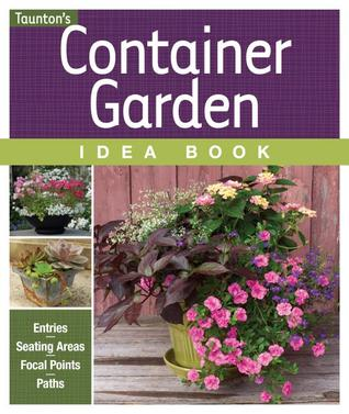 Container Garden Idea Book: Entries, Seating Areas, Focal Points & Paths