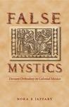 False Mystics: Deviant Orthodoxy in Colonial Mexico