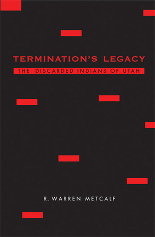 Termination's Legacy: The Discarded Indians of Utah
