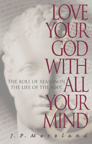 Love Your God with All Your Mind by J.P. Moreland