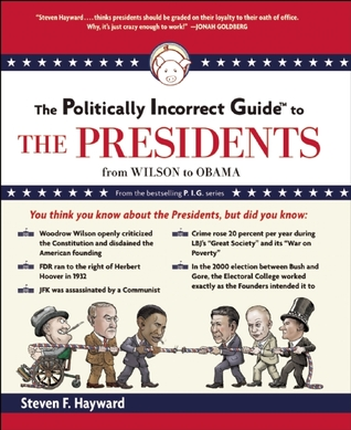 The Politically Incorrect Guide to the Presidents by Steven F. Hayward