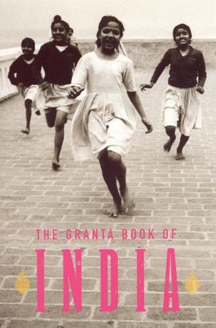 The Granta Book of India by Granta: The Magazine of New...