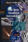 The New Amateur Astronomer by Martin Mobberley