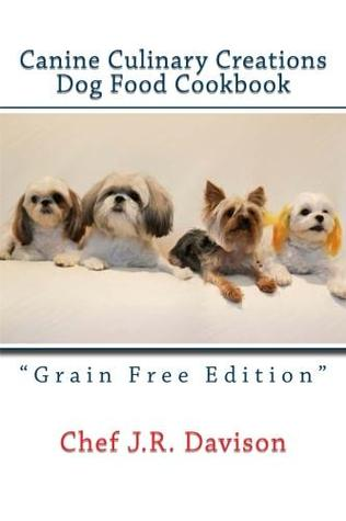 canine culinary creations dog food cookbook grain free edition by
