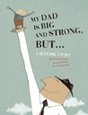 My Dad Is Big And Strong, BUT... by Coralie Saudo