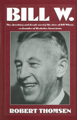 Bill W: The absorbing and deeply moving life story of Bill Wilson, co-founder of Alcoholics Anonymous 978-1568383439 DJVU FB2 EPUB por Robert Thomsen