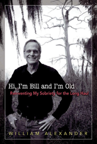 Hi I'm Bill and I'm Old: Reinventing My Sobriety for the Long Haul