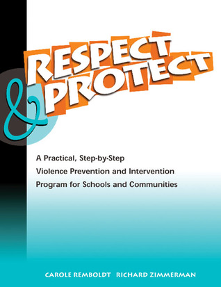 Respect and Protect Manual: A Practical, Step-by-Step Violence Prevention and Intervention Program for Schools and Communities