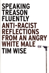 Speaking Treason Fluently by Tim Wise