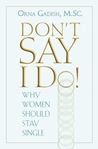 Don't Say I Do!: Why Women Should Stay Single