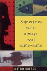 Sometimes We're Always Real Same-Same by Mattox Roesch