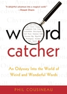 Wordcatcher: An Odyssey into the World of Weird and Wonderful Words
