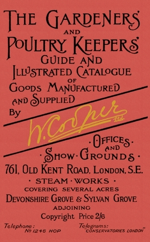 Gardeners and Poultry Keepers Guide and Illustrated Catalogue of W. Cooper, Ltd.: 500 drawings of greenhouses, farm and garden buildings, and rustic furniture