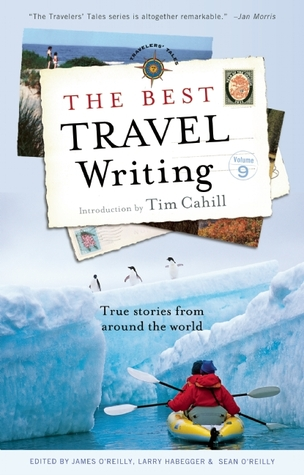 The Best Travel Writing, Volume 9: True Stories from Around the World
