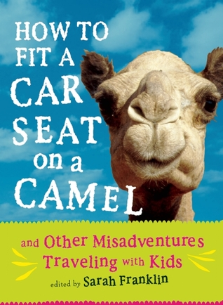 How to Fit a Car Seat on a Camel by Sarah  Franklin